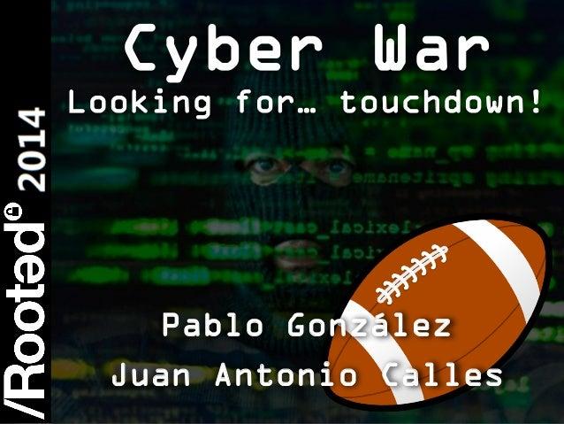 Pablo González & Juan Antonio Calles – Cyberwar: Looking for… touchdown! [Rooted CON 2014]