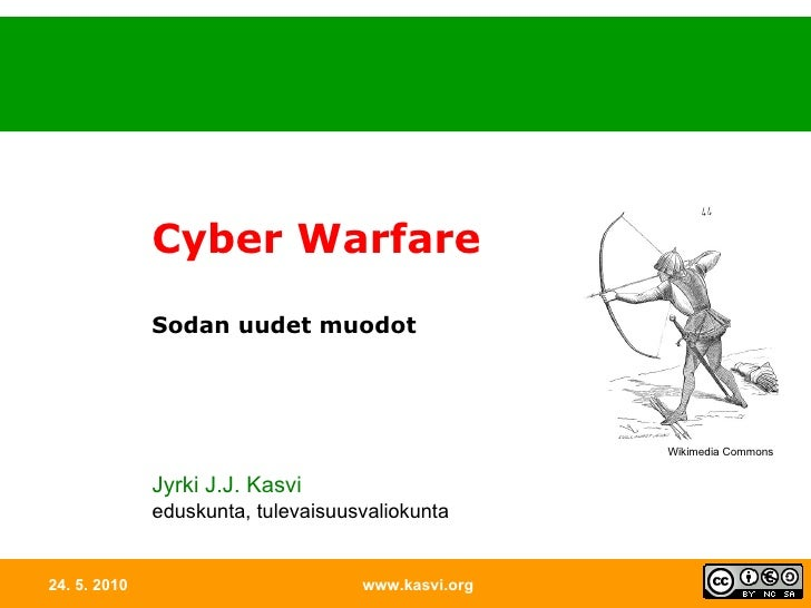 24. 5. 2010 www.kasvi.org Cyber Warfare   Sodan uudet muodot Jyrki J.J. Kasvi eduskunta, tulevaisuusvaliokunta Wikimedia C...