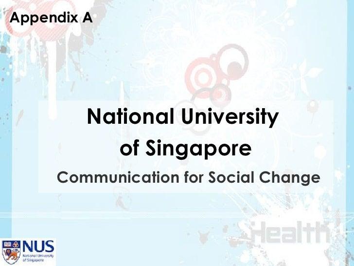 National University  of Singapore Communication for Social Change Appendix A