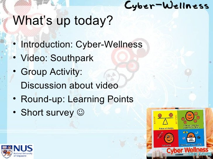 What's up today? <ul><li>Introduction: Cyber-Wellness </li></ul><ul><li>Video: Southpark </li></ul><ul><li>Group Activity:...