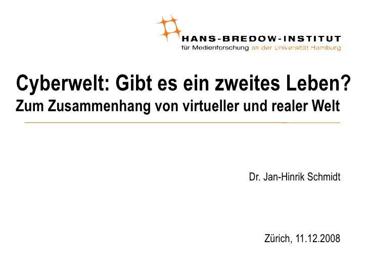 Cyberwelt: Gibt es ein zweites Leben? Zum Zusammenhang von virtueller und realer Welt <ul><ul><li>Dr. Jan-Hinrik Schmidt <...