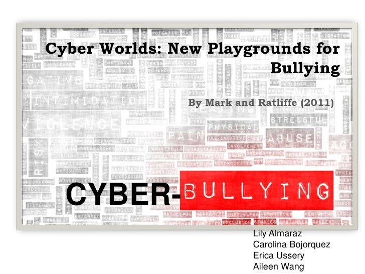 Cyber Worlds: New Playgrounds for                         Bullying                By Mark and Ratliffe (2011)  CYBER-     ...