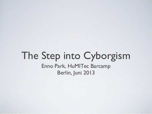 The Step into CyborgismEnno Park, HuMITec BarcampBerlin, Juni 2013