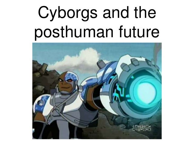 Cyborgs and the posthuman future