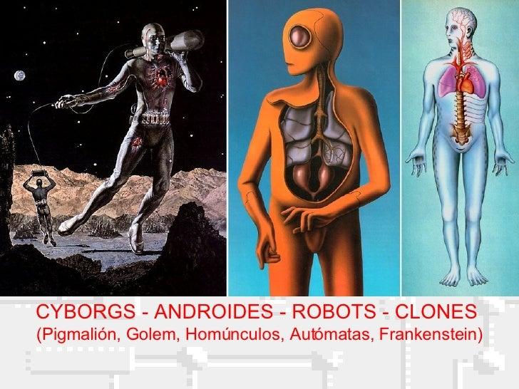 CYBORGS - ANDROIDES - ROBOTS - CLONES  (Pigmalión, Golem, Homúnculos, Autómatas, Frankenstein)