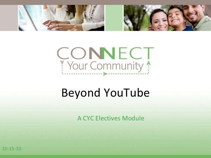Beyond YouTube A CYC Electives Module 10-15-10