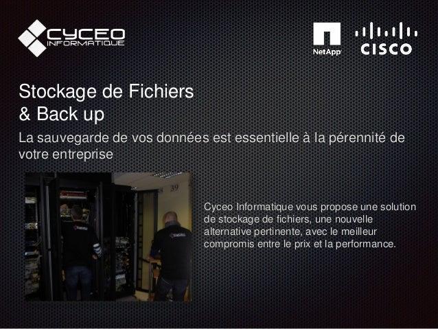 Stockage de Fichiers & Back up La sauvegarde de vos données est essentielle à la pérennité de votre entreprise Cyceo Infor...