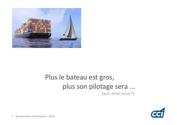 Plus le bateau est gros,                                 plus son pilotage sera ...                                       ...