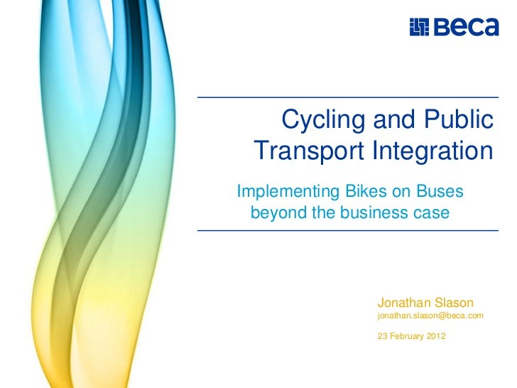Cycling and Public  Transport IntegrationImplementing Bikes on Buses  beyond the business case                Jonathan Sla...