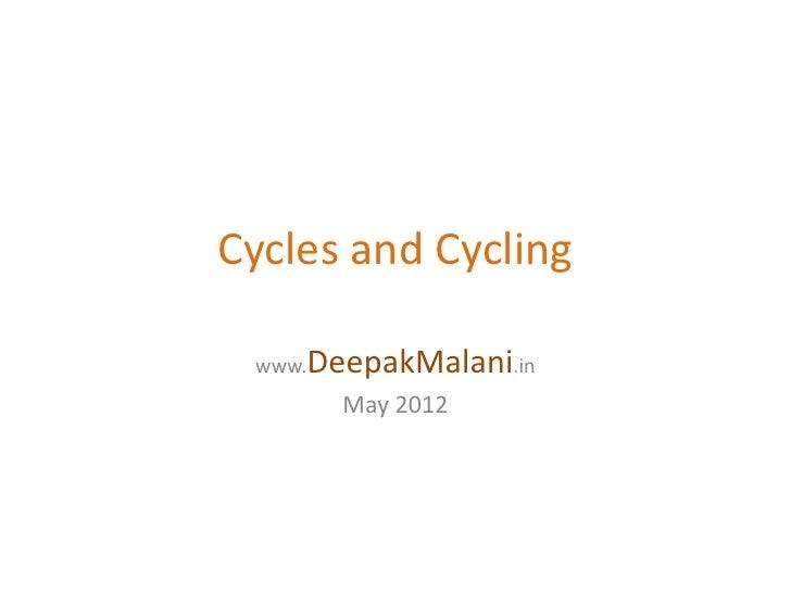 Cycles and Cycling www.DeepakMalani.in      May 2012