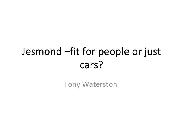 Jesmond –fit for people or justcars?Tony Waterston