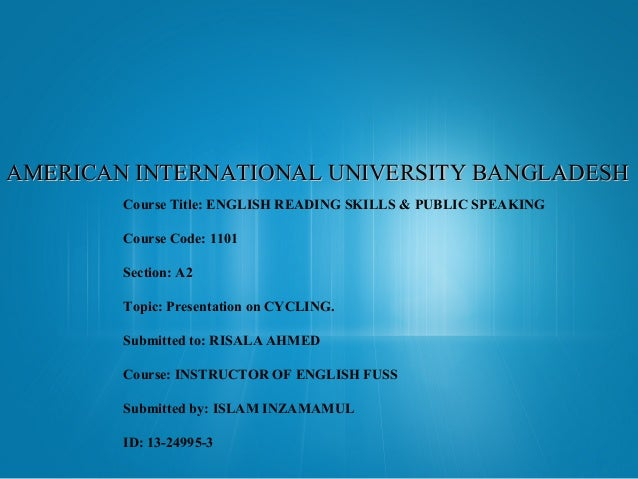 AMERICAN INTERNATIONAL UNIVERSITY BANGLADESH Course Title: ENGLISH READING SKILLS & PUBLIC SPEAKING Course Code: 1101 Sect...