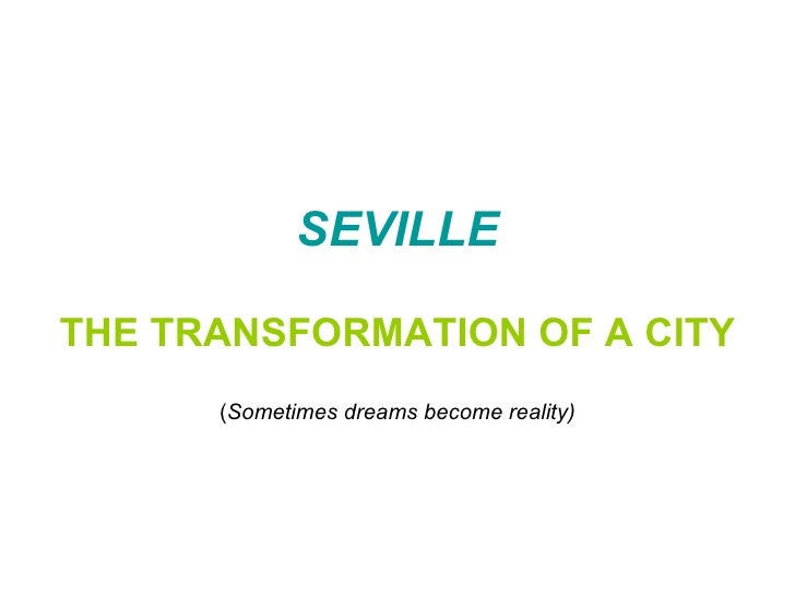 SEVILLE THE TRANSFORMATION OF A CITY ( Sometimes dreams become reality)