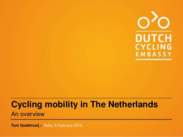 Cycling mobility in The NetherlandsAn overviewTom Godefrooij > Sofia, 5 February 2013