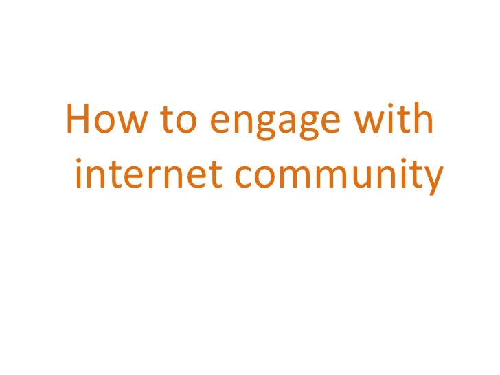 How to engage with internet community<br />