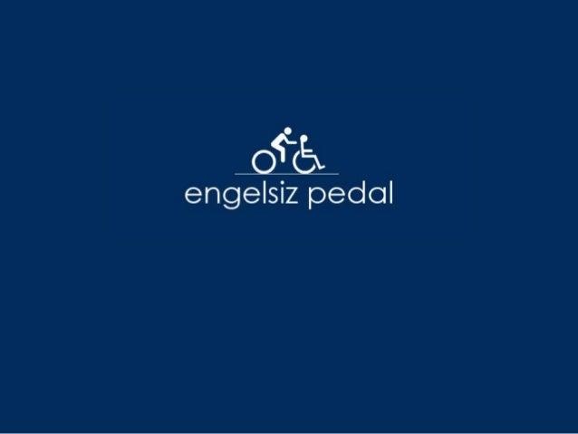 Engelsiz Pedal nasıl ortaya çıktı?