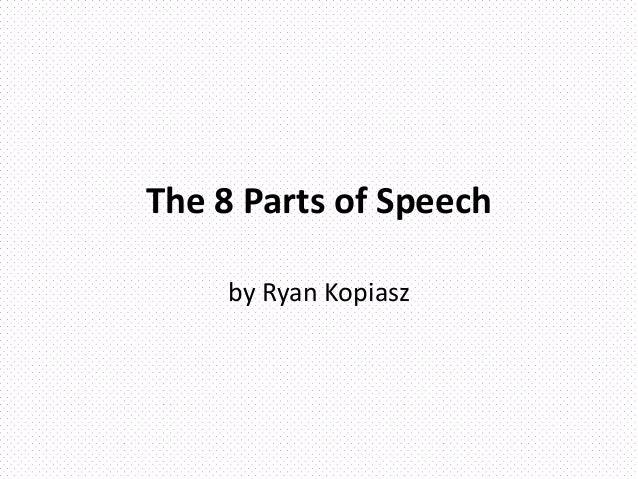 The 8 Parts of Speech by Ryan Kopiasz