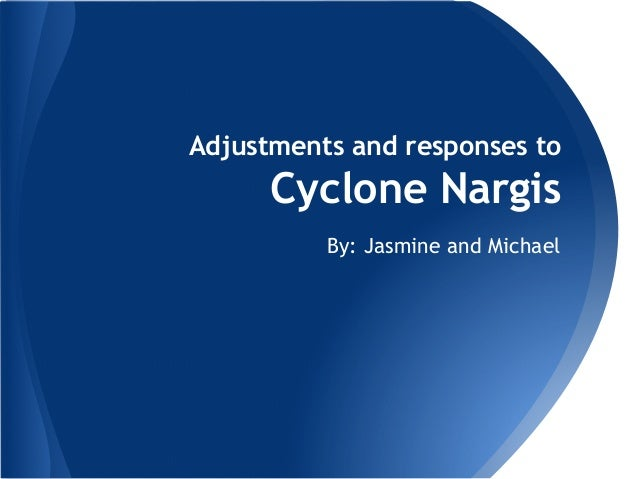 By: Jasmine and MichaelAdjustments and responses toCyclone Nargis