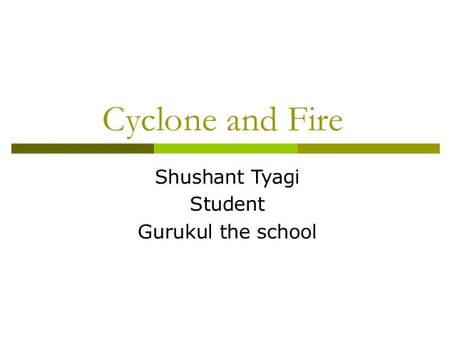 Cyclone and Fire Shushant Tyagi Student Gurukul the school