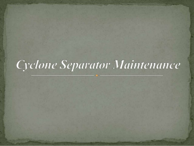 Cyclone separator maintenance