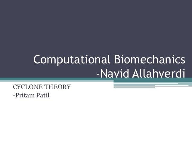 Computational Biomechanics -Navid Allahverdi CYCLONE THEORY -Pritam Patil