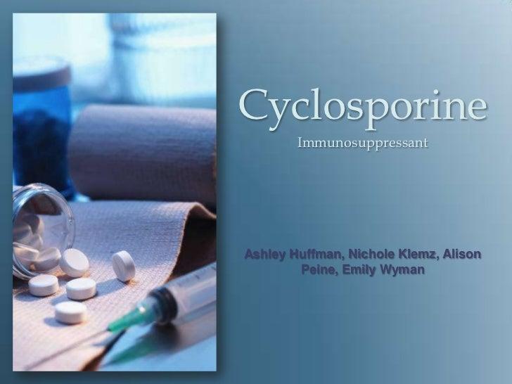 Cyclosporine<br />Immunosuppressant<br />Ashley Huffman, Nichole Klemz, Alison Peine, Emily Wyman<br />