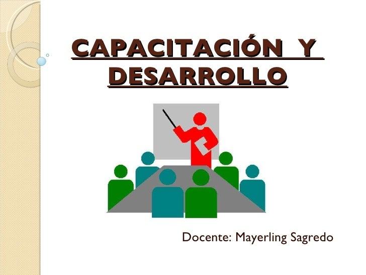 CAPACITACIÓN  Y  DESARROLLO Docente: Mayerling Sagredo
