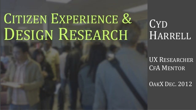 CITIZEN EXPERIENCE &   CYDDESIGN RESEARCH        HARRELL                       UX RESEARCHER                       CFA MEN...