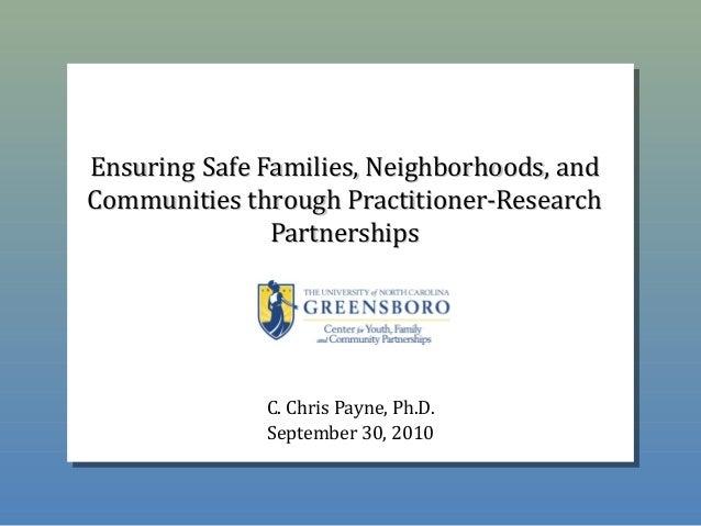 EnsuringEnsuring Safe Families, Neighborhoods, andSafe Families, Neighborhoods, and Communities through Practitioner-Resea...