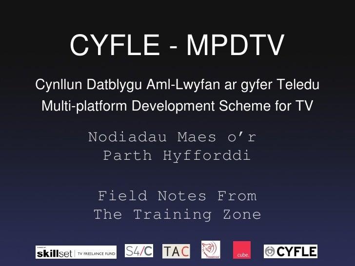 CYFLE - MPDTV Nodiadau Maes o'r  Parth Hyfforddi Field Notes From The Training Zone Multi-platform Development Scheme for ...