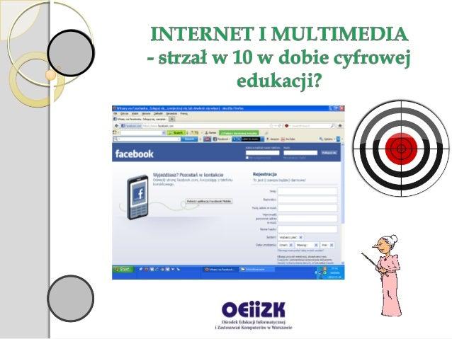 Internet i multimedia Strzał w 10-tkę w dobie cyfrowej edukacji?