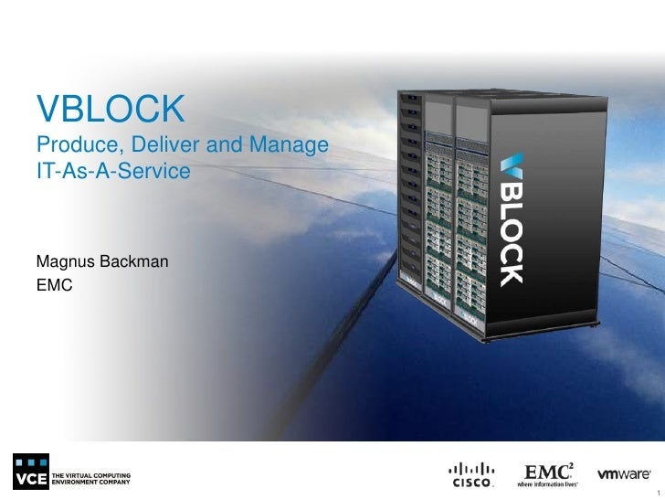 VBLOCKProduce, Deliver and ManageIT-As-A-ServiceMagnus BackmanEMC                              1