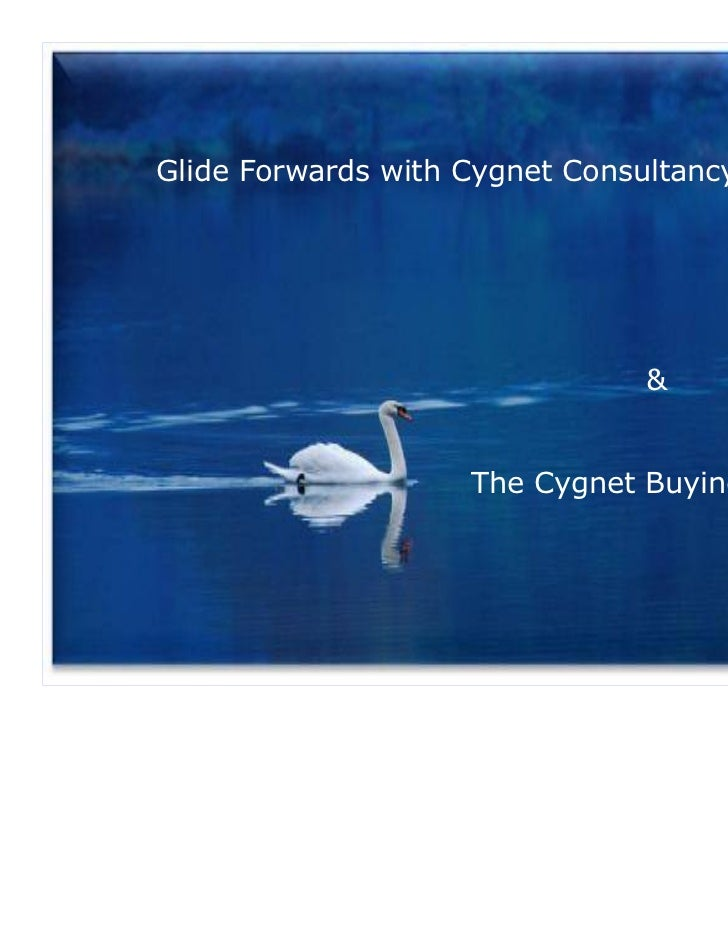 Glide Forwards with Cygnet Consultancy                                &                    The Cygnet Buying Group