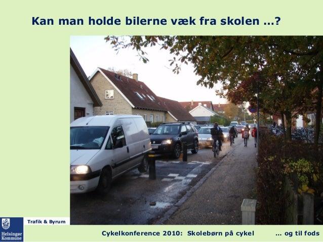 Trafik & Byrum Cykelkonference 2010: Skolebørn på cykel … og til fods Kan man holde bilerne væk fra skolen …?