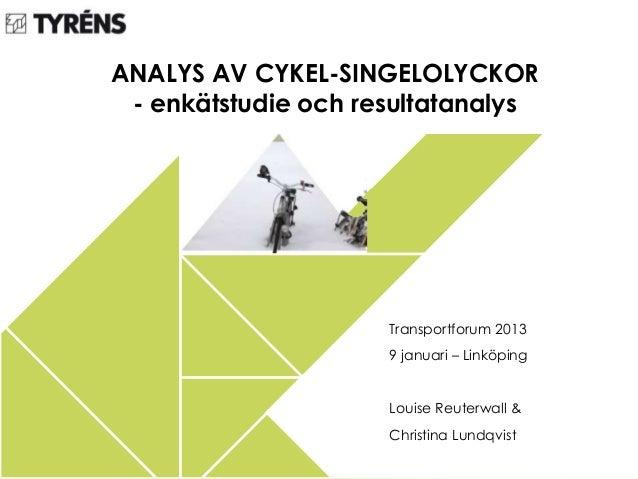 ANALYS AV CYKEL-SINGELOLYCKOR - enkätstudie och resultatanalys                     Transportforum 2013                    ...