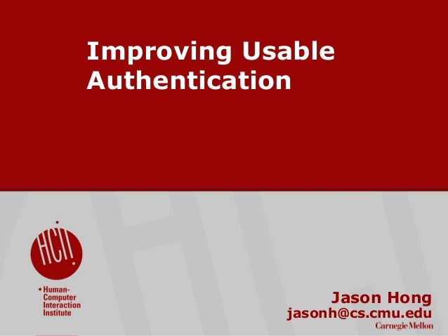 ©2009CarnegieMellonUniversity:1 Improving Usable Authentication Jason Hong jasonh@cs.cmu.edu