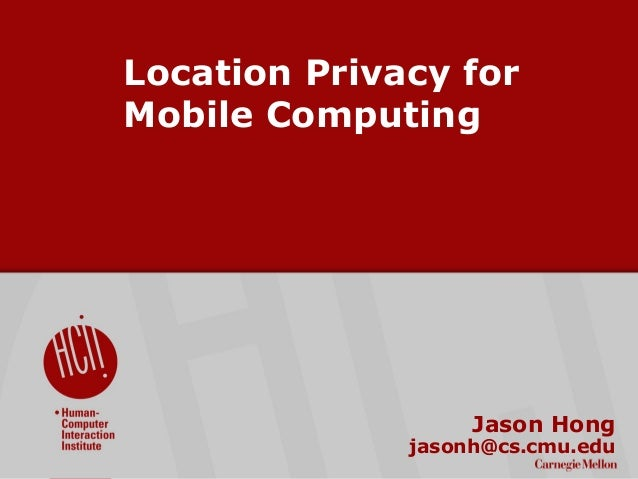 ©2009CarnegieMellonUniversity:1 Location Privacy for Mobile Computing Jason Hong jasonh@cs.cmu.edu