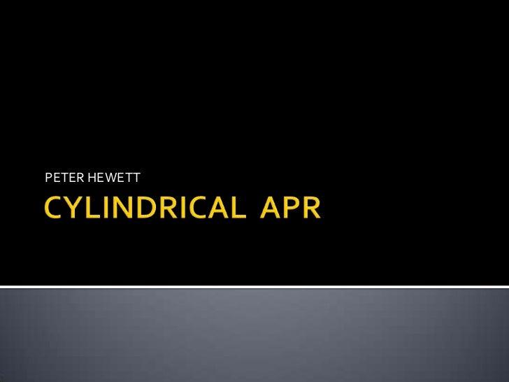 CYLINDRICAL  APR<br />PETER HEWETT<br />