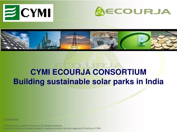 CYMI ECOURJA CONSORTIUM          Building sustainable solar parks in India    Confidential  This document is solely for th...
