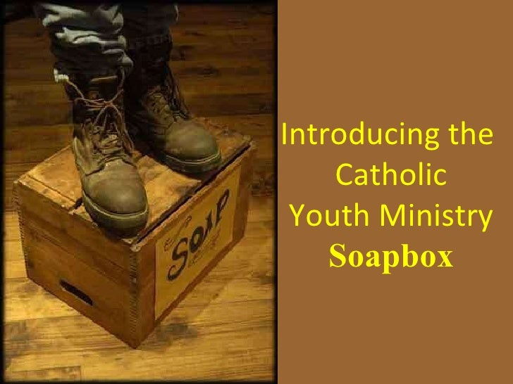 Introducing the  Catholic Youth Ministry Soapbox