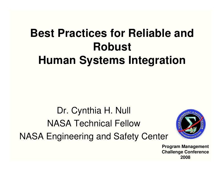 Best Practices for Reliable and              Robust   Human Systems Integration       Dr. Cynthia H. Null     NASA Technic...