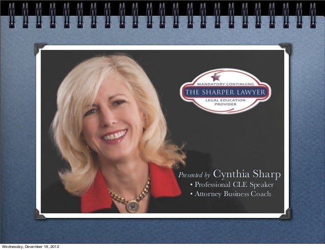 Presented by Cynthia Sharp                                   • Professional CLE Speaker                                   ...