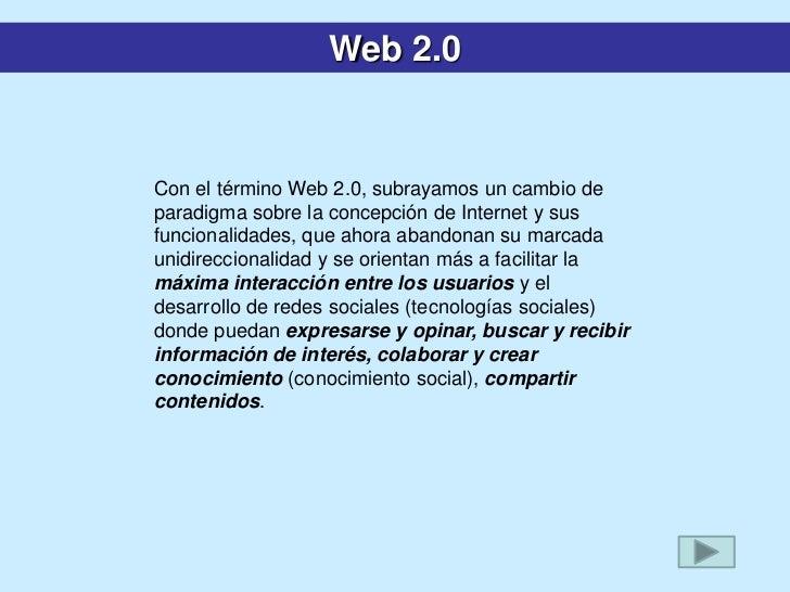 Web 2.0Con el término Web 2.0, subrayamos un cambio deparadigma sobre la concepción de Internet y susfuncionalidades, que ...