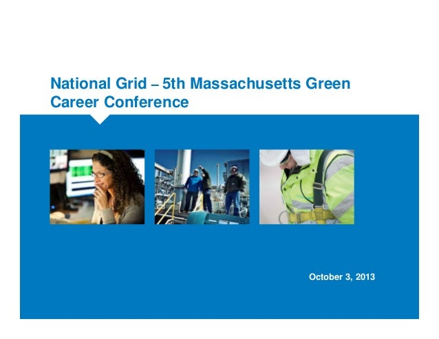 National Grid – 5th Massachusetts Green Career Conference October 3, 2013