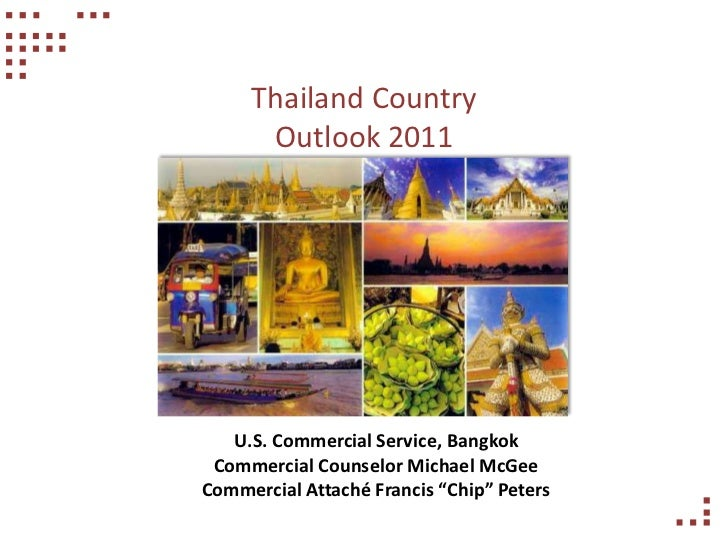 Thailand Country      Outlook 2011   U.S. Commercial Service, Bangkok Commercial Counselor Michael McGeeCommercial Attaché...