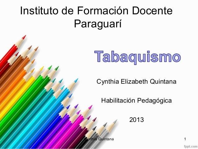 Cynthia Elizabeth QuintanaHabilitación Pedagógica2013Instituto de Formación DocenteParaguaríCynthia Quintana 1