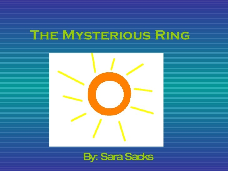 The Mysterious Ring By: Sara Sacks