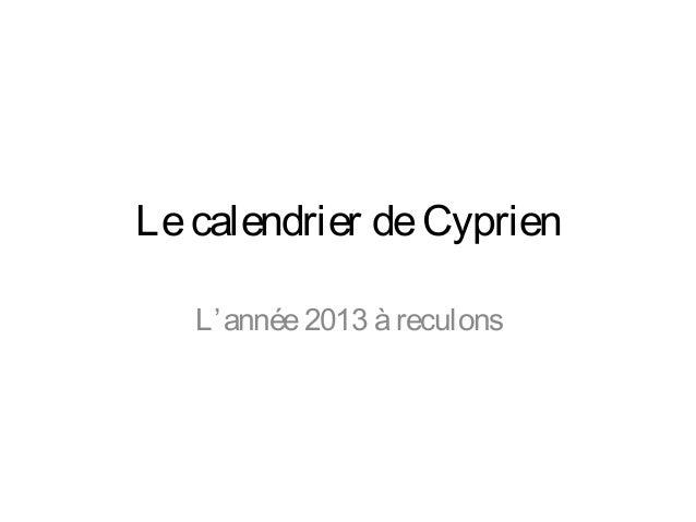 Le calendrier de Cyprien L' année 2013 à reculons