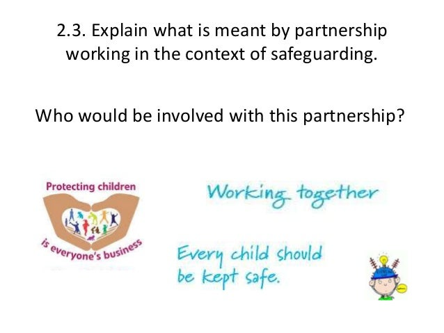 explain the importance of a child or young person centred approach to safeguarding They run by local safeguarding |undertaking reviews of cases where abuse or neglect of a child is known or suspected, a child has died or a child has been seriously harmed, and there is cause for concern as to the way in which the authority, their | |board partners or other relevant persons have worked together to safeguard the child.