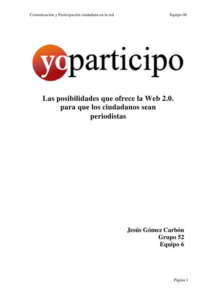 Comunicación y Participación ciudadana en la red                Equipo 06            Las posibilidades que ofrece la Web 2...